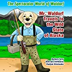 Mr. Waldorf Travels to the Wild State of Alaska: The Spectacular World of Waldorf Series | Beth Ann Stifflemire,Barbara Terry,Vladimir Kirichenko