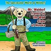 Mr. Waldorf Travels to the Wild State of Alaska: The Spectacular World of Waldorf Series | Beth Ann Stifflemire, Barbara Terry, Vladimir Kirichenko