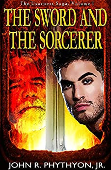 The Sword and the Sorcerer (The Usurpers Saga Book 1) by [Phythyon, John]