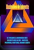 3IÈME EDITION : LE TRIANGLE ANUNNAKI DES SECRETS DE LA VIE: SUCCES, POUVOIR, FORTUNE, BONNE SANTE