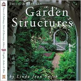 Amazon.com: Smith U0026 Hawken Garden Structures (9780761114062): Linda Joan  Smith: Books