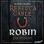 Robin - Die Flucht (Waringham Saga: Das Lächeln der Fortuna 1) | Rebecca Gablé