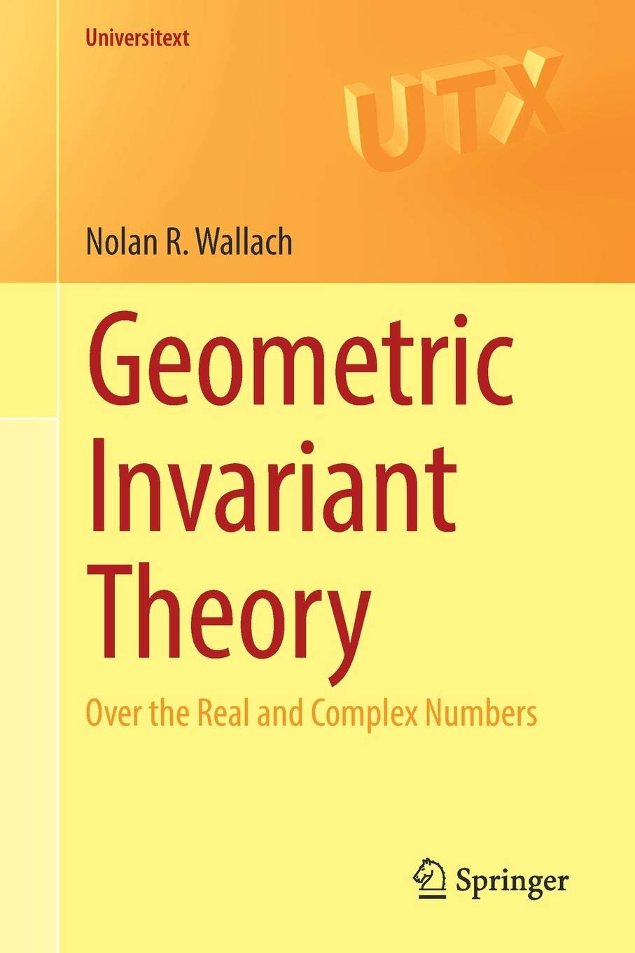 Geometric Invariant Theory  Over The Real And Complex Numbers  Universitext