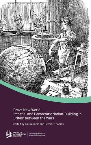 Brave New World: Imperial and Democratic Nation-Buildiing in Britain Between the Wars