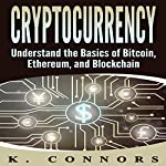 Cryptocurrency: The Basics of Bitcoin, Ethereum, and Blockchain | K. Connors