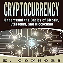 Cryptocurrency: The Basics of Bitcoin, Ethereum, and Blockchain Audiobook by K. Connors Narrated by Jon Turner