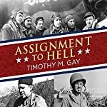 Assignment to Hell: The War Against Nazi Germany with Correspondents Walter Cronkite, Andy Rooney, A.J. Liebling, Homer Bigart, and Hal Boyle | Timothy M. Gay
