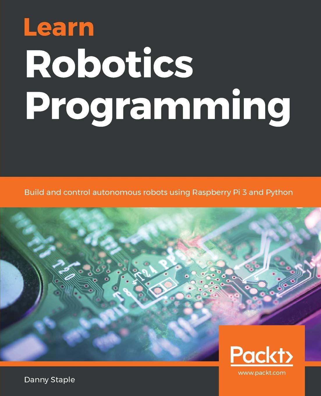 Learn Robotics Programming: Build and control autonomous