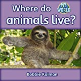 Where Do Animals Live?, Bobbie Kalman, 0778794938