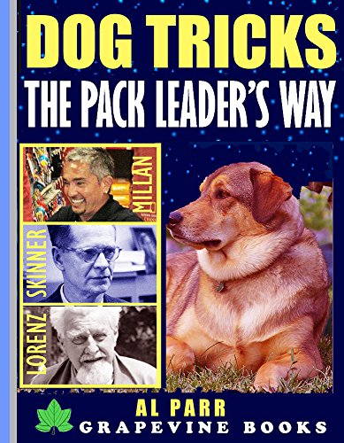 Dog Tricks The Pack Leader's Way! (Understanding Cesar Millan, Karl Lorenz and B. F. Skinner): Basic Tricks and Commands for Pack Leaders! (Pack Leader Training Trilogy Book 2)