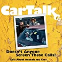 Car Talk: Doesn't Anyone Screen These Calls?: Calls About Animals and Cars Radio/TV Program by Tom Magliozzi, Ray Magliozzi Narrated by Tom Magliozzi, Ray Magliozzi
