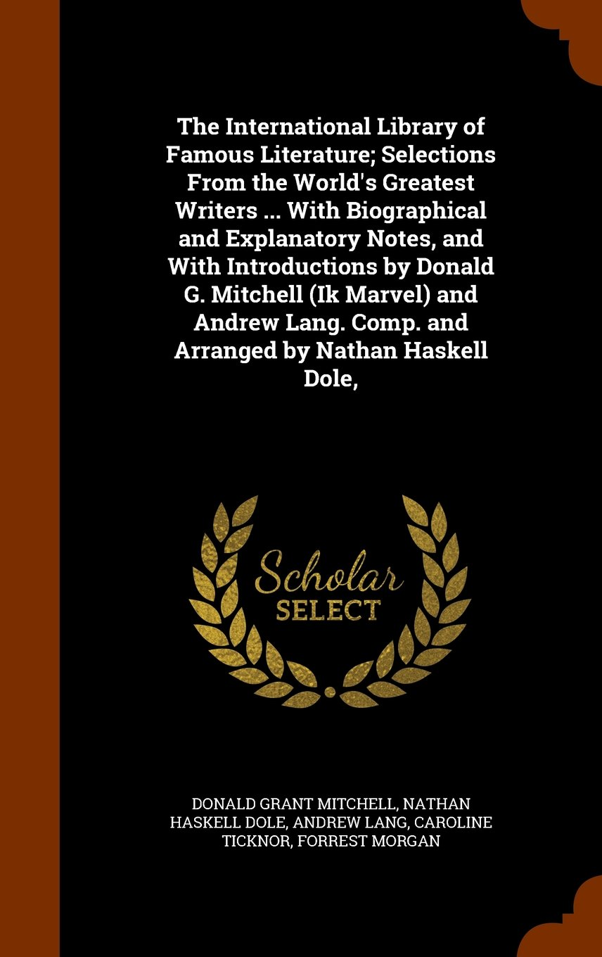 Download The International Library of Famous Literature; Selections From the World's Greatest Writers ... With Biographical and Explanatory Notes, and With ... Comp. and Arranged by Nathan Haskell Dole, pdf epub