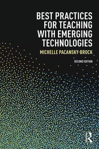 Best Practices for Teaching with Emerging Technologies (Best Practices in Online Teaching and Learning) (Volume 2)