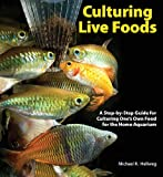 Culturing Live Foods, Mike Hellweg, 0793806550