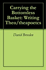 Carrying the Bottomless Basket: Writing Theo/theapoetcs Kindle Edition