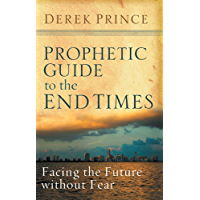 Prophetic Guide to the End Times: Facing the Future without Fear