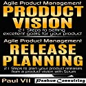Agile Product Management Box Set: Product Vision and Release Planning Audiobook by  Paul VII Narrated by Randal Schaffer