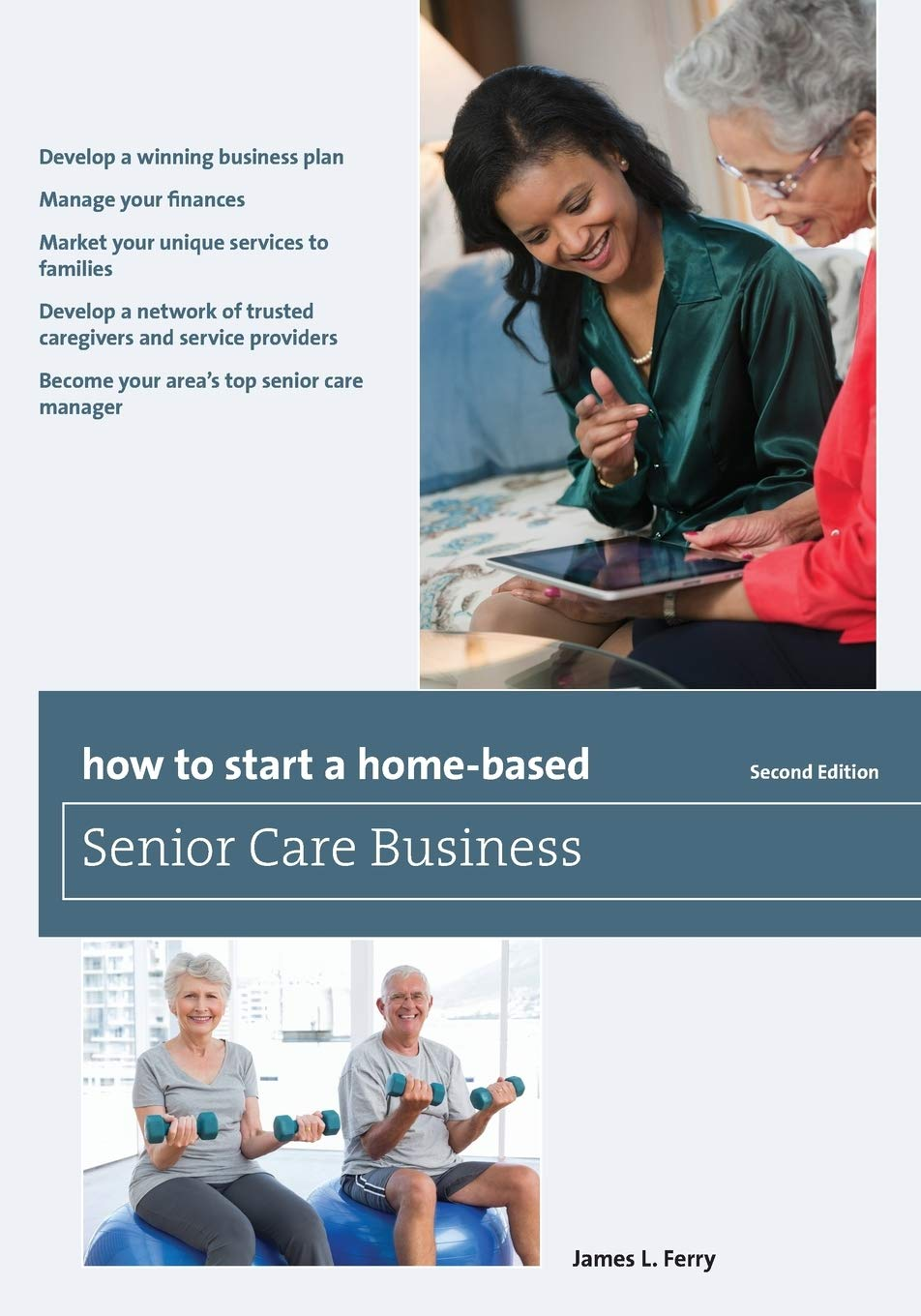 How to Start a Home-Based Senior Care Business, Second ...