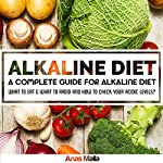 Alkaline Diet: A Complete Guide For Alkaline Diet, Health Benefits of the Alkaline Diet: What To Eat & What to Avoid and How to Check Your Acidic Levels | Anas Malla