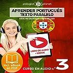 Aprender Portugués - Texto Paralelo - Fácil de Leer - Fácil de Escuchar: Curso en Audio, No. 3 [Learn Portugese - Parallel Text - Easy Reader - Easy Audio - Audio Course No. 3]: Lectura Fácil en Portugués    Polyglot Planet