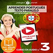 Aprender Portugués - Texto Paralelo - Fácil de Leer - Fácil de Escuchar: Curso en Audio, No. 3 [Learn Portugese - Parallel Text - Easy Reader - Easy Audio - Audio Course No. 3]: Lectura Fácil en Portugués |  Polyglot Planet