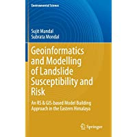 Geoinformatics and Modelling of Landslide Susceptibility and Risk: An RS & GIS-based Model Building Approach in the…