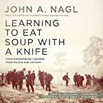 Learning to Eat Soup with a Knife: Counterinsurgency Lessons from Malaya and Vietnam | General Peter J. Schoomaker,John A. Nagl