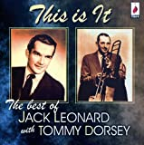 Jack Leonard: This Is It - The Best Of Jack Leonard With Tommy Dorsey