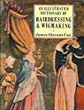 img - for An Illustrated Dictionary of Hairdressing & Wigmaking book / textbook / text book