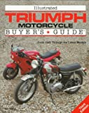 Illustrated Triumph Motorcycles Buyer's Guide: From 1945 Through the Latest Models (Illustrated Buyer's Guide)