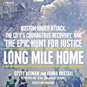 Long Mile Home: Boston Under Attack, the City's Courageous Recovery, and the Epic Hunt for Justice Audiobook by Scott Helman, Jenna Russell Narrated by Jim Frangione