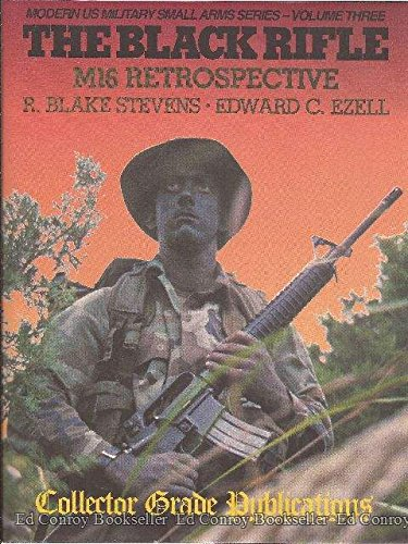 The Black Rifle: M16 Retrospective (Modern US Military Small Arms Series- Volume Three) (Arms Small Military)