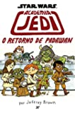 Academia Jedi. O Retorno de Padawan - Coleção Star Wars