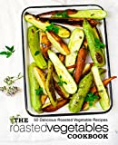 roasted cookbook - The Roasted Vegetables Cookbook: 50 Delicious Roasted Vegetables Recipes