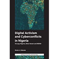 Digital Activism and Cyberconflicts in Nigeria: Occupy Nigeria, Boko Haram and MEND (Digital Activism and Society: Politics, Economy and Culture in Network Communication) (English Edition)