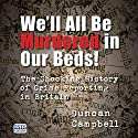 We'll All Be Murdered in Our Beds!: The Shocking History of Crime Reporting in Britain Audiobook by Duncan Campbell Narrated by John Telfer