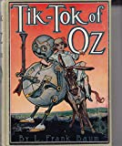 TIK-TOK OF OZ. By L. Frank Baum, Author of The Road to Oz, Dorothy and the Wizard in Oz, The Emerald City of Oz, The Land of Oz, Ozma of Oz, The Patchwork Girl of Oz. Illustrated by John R. Neill.