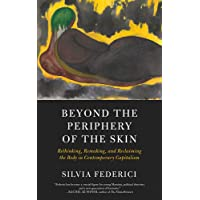 Beyond the Periphery of the Skin: Rethinking, Remaking, and Reclaiming the Body in Contemporary Capitalism;Kairos
