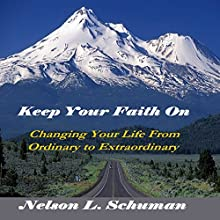 Keep Your Faith On: Changing Your Life from Ordinary to Extraordinary Audiobook by Nelson L. Schuman Narrated by Nelson L. Schuman
