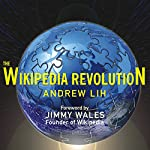 The Wikipedia Revolution: How a Bunch of Nobodies Created the World's Greatest Encyclopedia | Andrew Lih