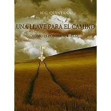 Una llave para el camino: Cómo es posible ser feliz (Spanish Edition) Jul 28, 2014