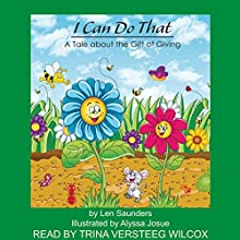 I Can Do That: A Tale About the Gift of Giving Audiobook by Len Saunders Narrated by Trina VerSteeg Wilcox