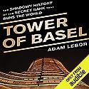 Tower of Basel: The Shadowy History of the Secret Bank that Runs the World Hörbuch von Adam LeBor Gesprochen von: John Mawson