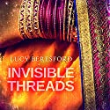 Invisible Threads Audiobook by Lucy Beresford Narrated by Tania Rodrigues