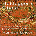 Heidegger's Ghost: Applications of Existential Philosophy as a Therapeutic Model | Hannah Spicer