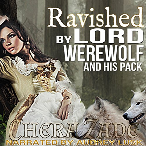 Ravished by Lord Werewolf and His Pack: BBW Victorian Shifter Group Paranormal Romance