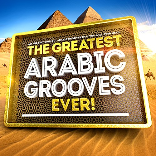 The Greatest Arabic Grooves Ever! - All the Best Chillout Arabesque Grooves That You Will Ever Need (Best Arabic Music Ever)