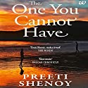 The One You Cannot Have Audiobook by Preeti Shenoy Narrated by Meetu Chilana, Sanjiv Jhaveri