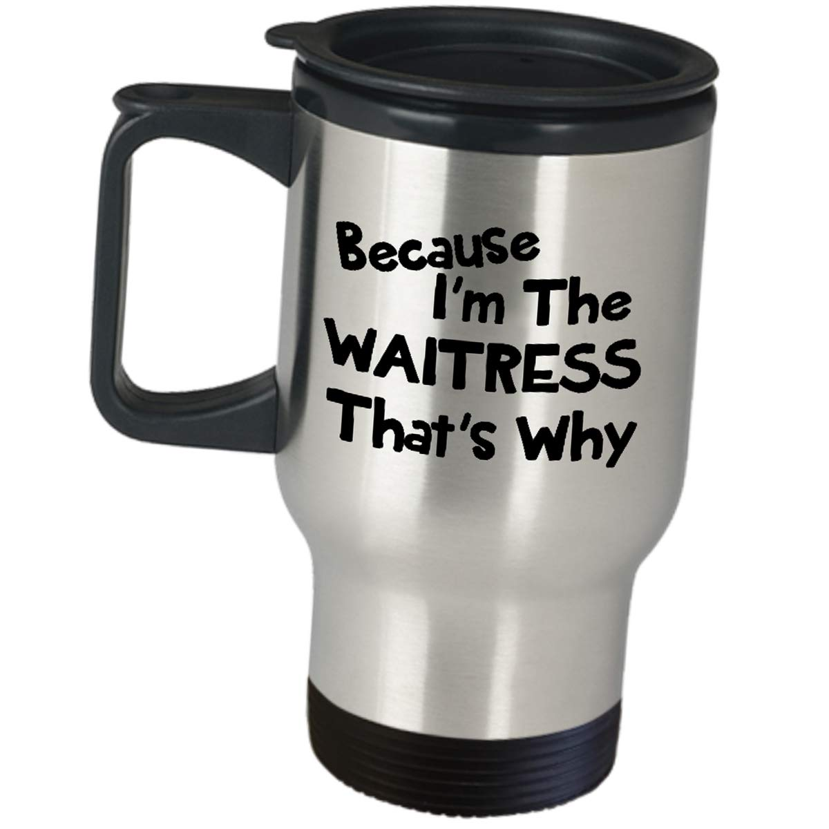 Because Im The Waitress Thats Why Funny Cute Gag Gifts - Appreciation For Women Server Travel Mug Stainless Steel Insulated Coffee Tumbler Restaurant Cafeteria Food Order Taker Fun Job Pride Gift