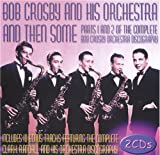 Bob Crosby: And Then Some - Parts 1 & 2 Of The Complete Discography